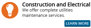 Construction and Electrical | We offer complete utilities maintenance services. | Learn More
